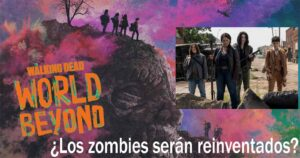 THE WALKING DEAD: WORLD BEYOND, LA REINVENCIÓN DE LOS ZOMBIES LLEGÓ TARDE