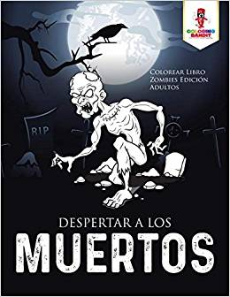 Despertar a Los Muertos Colorea Libro de Zombies